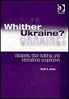 Whither Ukraine?: Weapons, State Building, and International Cooperation Scott Jones