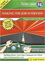 The Freeway Guide Nailing the Job Interview: Prepare and Get Hired!