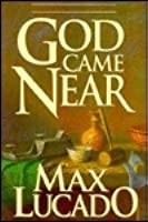 God Came Near: Chronicles of the Christ