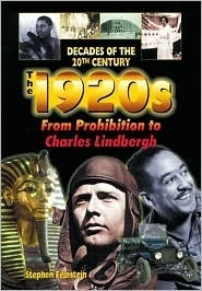 The 1920s from Prohibition to Charles Lindbergh  by  Stephen Feinstein