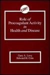 Role of Procoagulant Activity in Health and Disease  by  Gary A. Levy