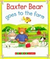 Baxter Bear Goes to the Farm  by  Alison Morris