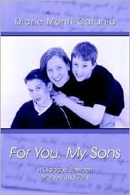 For You, My Sons  by  Diane Monti-Catania