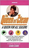 A Queen for All Seasons: A Year of Tips, Tricks and Picks for a Cleaner House and a More Orgainzed Life