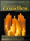 Fragrant Candles: A Practical Guide to Making Candles for the Home & Garden Rhondda Cleary