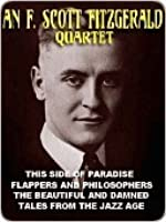 An F. Scott Fitzgerald Quartet: This Side of Paradise; Flappers and Philosphers; The Beautiful and the Damned; Tales from the Jazz Age