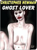 Ghost Lover and other Erotic Fantasies  by  Christopher Newman