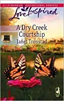 A Dry Creek Courtship (Dry Creek Series #13) (Love Inspired #459)