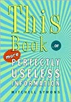 This Book...of More Perfectly Useless Information