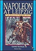 Napoleon at Leipzig: The Battle of Nations