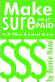 Make Sure You Get Paid and Other Business Basics  by  Bonnie D. Huval