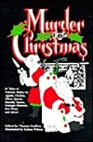 Murder for Christmas : 26 Tales of Yuletide Malice By Agatha Christie, Ellery Queen, Dorothy Sayers, Georges Simenon, Rex Stout, and Others.