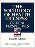 The Sociology of Health and Illness: Critical Perspectives