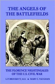 The Angels of the Battlefields: The Florence Nightingales of the U.S. Civil War  by  Linus Pierpont Brockett