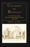 Children of Bondage: A Social History of the Slave Society at the Cape of Good Hope, 1652-1838 Robert C.H. Shell