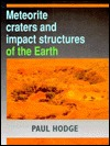 Meteorite Craters and Impact Structures of the Earth  by  Paul W. Hodge