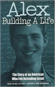Alex Building a Life: Building a Life : The Story of an American Who Fell Defending Israel, Told in His Letters, Journals, and Drawings  by  Alex  Singer