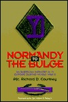 Normandy to the Bulge: An American GI in Europe During World War II  by  Richard D. Courtney