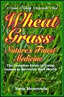 Wheatgrass - Natures Finest Medicine: With Barley Grass and Kamut