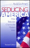 Seducing America: How Television Charms the Modern Voter Roderick P. Hart