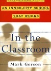 In the Classroom: Dispatches from an Inner-City School That Works  by  Mark Gerson