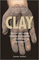Clay: The History and Evolution of Humankind's Relationship