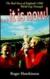 It is Now!: The Real Story of Englands 1966 World Cup Triumph  by  Roger Hutchinson