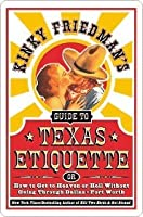 Kinky Friedman's Guide to Texas Etiquette, or, How to Get to Heaven or Hell without Going through Dallas-Fort Worth