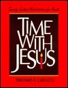Time with Jesus: Twenty Guided Meditations for Youth  by  Thomas F. Catucci