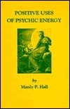 Positive Uses of Psychic Energy  by  Manly P. Hall