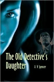 The Old Detectives Daughter A. Spencer
