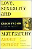 Love, Sexuality and Matriarchy: About Gender