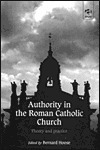 Authority in the Roman Catholic Church: Theory and Practice  by  Gordon Cox