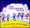 The Childrens Place: At the Heart of Recovery  by  Childrens Place