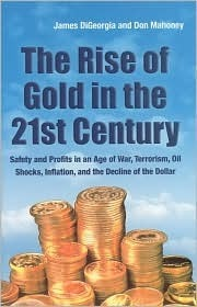 The Rise of Gold in the 21st Century  by  James DiGeorgia