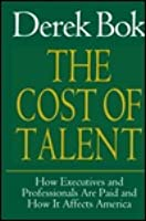Cost Of Talent: How Executives And Professionals Are Paid And How It Affects America