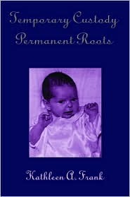 Temporary Custody Permanent Roots Kathleen A. Frank