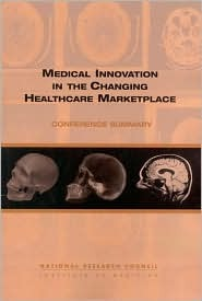 Medical Innovation in the Changing Healthcare Marketplace: Conference Summary Board on Health Care Services