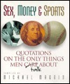 Sex, Money and Sports: Quotations on the Only Things Men Talk About  by  Michael Maggio