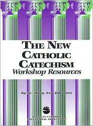 The New Catholic Catechism Workshop Resources Mary Ann Johnston