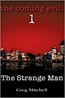 The Coming Evil, Book One: The Strange Man