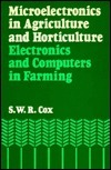 Microelectronics in Agriculture and Horticulture  by  Sidney W. R. Cox