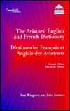 The Aviators English and French Dictionary =: Dictionnaire Francais Et Anglais Des Aviateurs  by  Ronald Wingrove