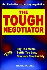 The Tough Negotiator: Never Pay Too Much, Settle Too Low, Concede Too Quickly Henk Botha