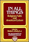 In All Things: Religious Faith and American Culture  by  Robert J. Daly
