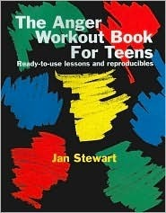The Anger Workout Book for Teens  by  Jan Stewart