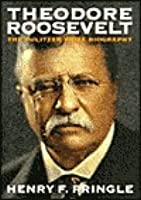 Theodore Roosevelt: The Pulitzer Prize Biograghy