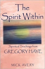 The Spirit Within: Spiritual Teachings from Gregory Haye  by  Mick Avery