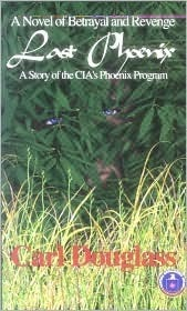 Last Phoenix: A Story of the CIAs Phoenix Program  by  Carl Douglass