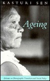 Aging: Debates on Demographic Transition and Social Policy  by  Kasturi Sen